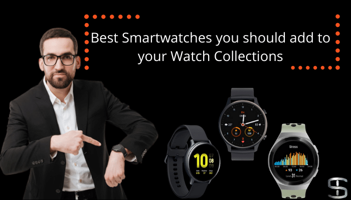 Best Smartwatches you should add to your Watch Collections 1