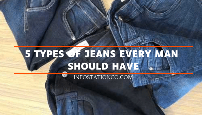 5 Types Of Jeans Every Man Should Have